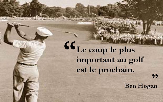 Le coup le plus important au golf est le prochain - Ben Hogan