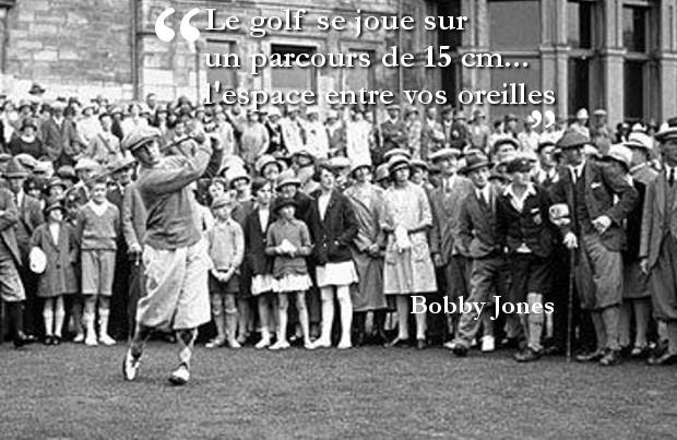 Le golf se joue sur un parcours de 15 cm... l'espace entre vos oreilles - Bobby Jones