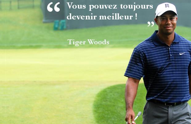 Vous pouvez toujours devenir meilleur ! - Tiger Woods