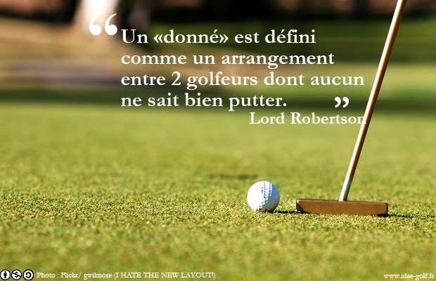 Un «donné» est défini comme un arrangement entre 2 golfeurs dont aucun ne sait bien putter.