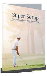 Super Setup : plus de régularité dans votre swing