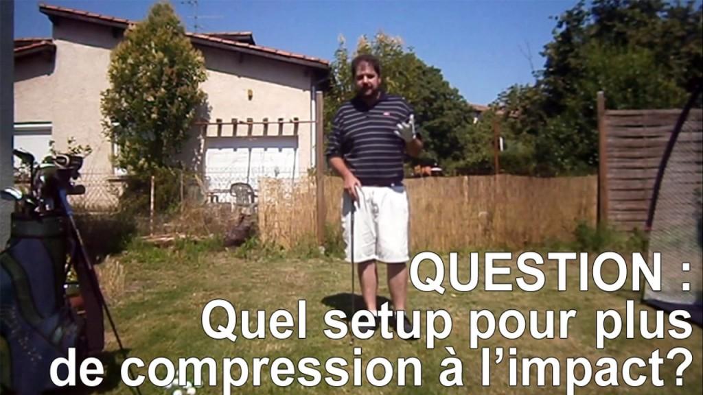 Votre question : Quel setup pour une meilleure compression de la balle ?